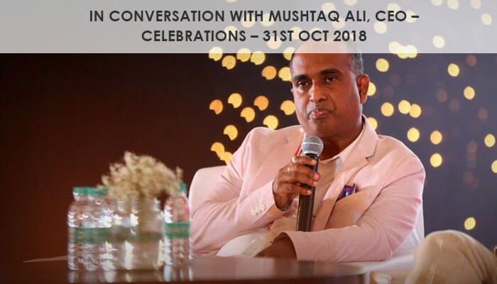 In Conversation with Mushtaq Ali, CEO – Celebrations – 31st Oct 2018