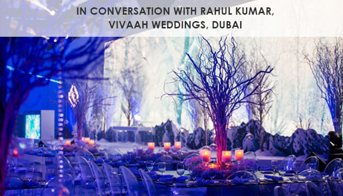 In Conversation with Rahul Kumar, Vivaah Weddings, Dubai