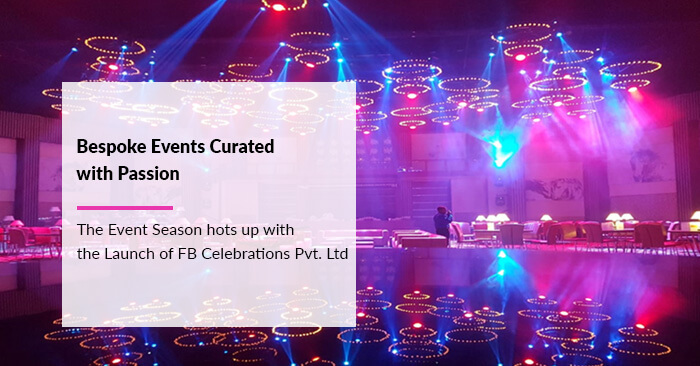 Bespoke Events Curated with Passion by FB Celebrations Pvt. Ltd