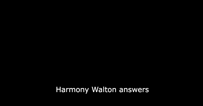 Harmony Walton answers…