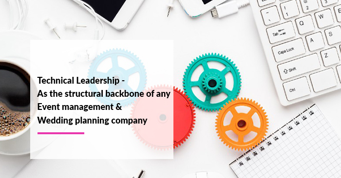 Technical Leadership – As the structural backbone of any Event management & Wedding planning company
