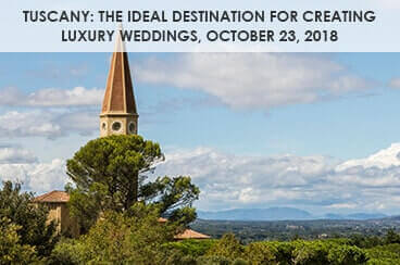 Tuscany: The ideal destination for creating luxury weddings, October 23, 2018
