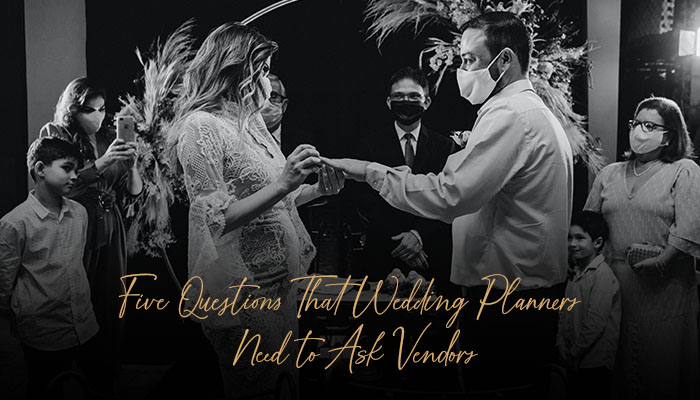 5 Questions that Wedding Planners need to ask Vendors